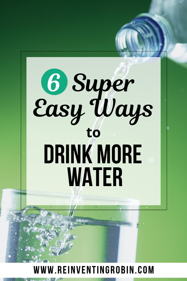 Learn 6 Super Easy Ways to Drink More Water to Improve Your Health and Happiness!