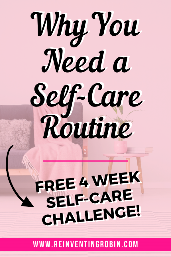 Text that states: Why You Need a Self-Care Routine plus free 4 Week Self-Care Challenge